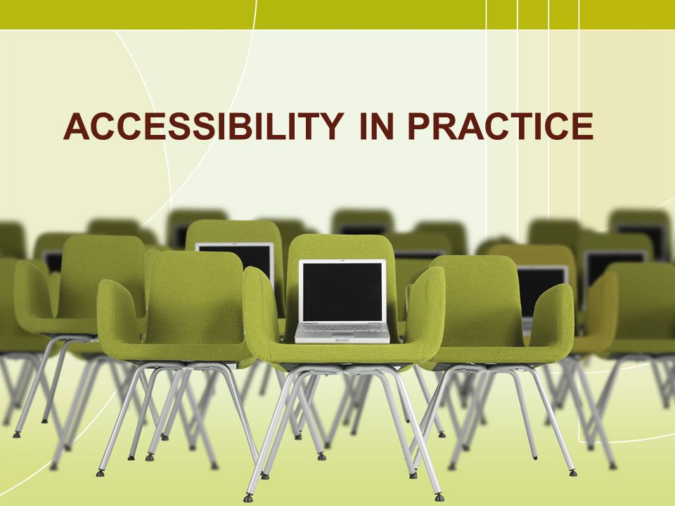 ACCESSIBILITY IN PRACTICE