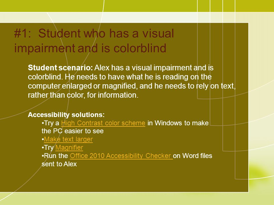 #1:Student who has a visual impairment and is colorblind Student scenario: Alex has a visual impairment and is colorblind.