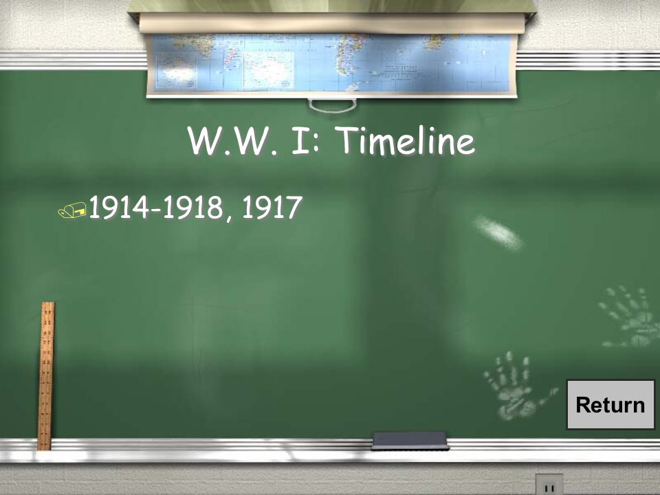 W.W. I: Timeline / World War I started in ________ and ended in _________. The United States entered the War in _______