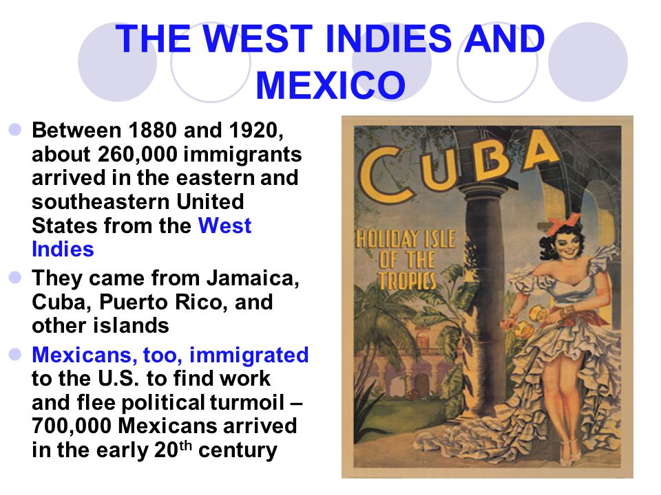 THE WEST INDIES AND MEXICO Between 1880 and 1920, about 260,000 immigrants arrived in the eastern and southeastern United States from the West Indies