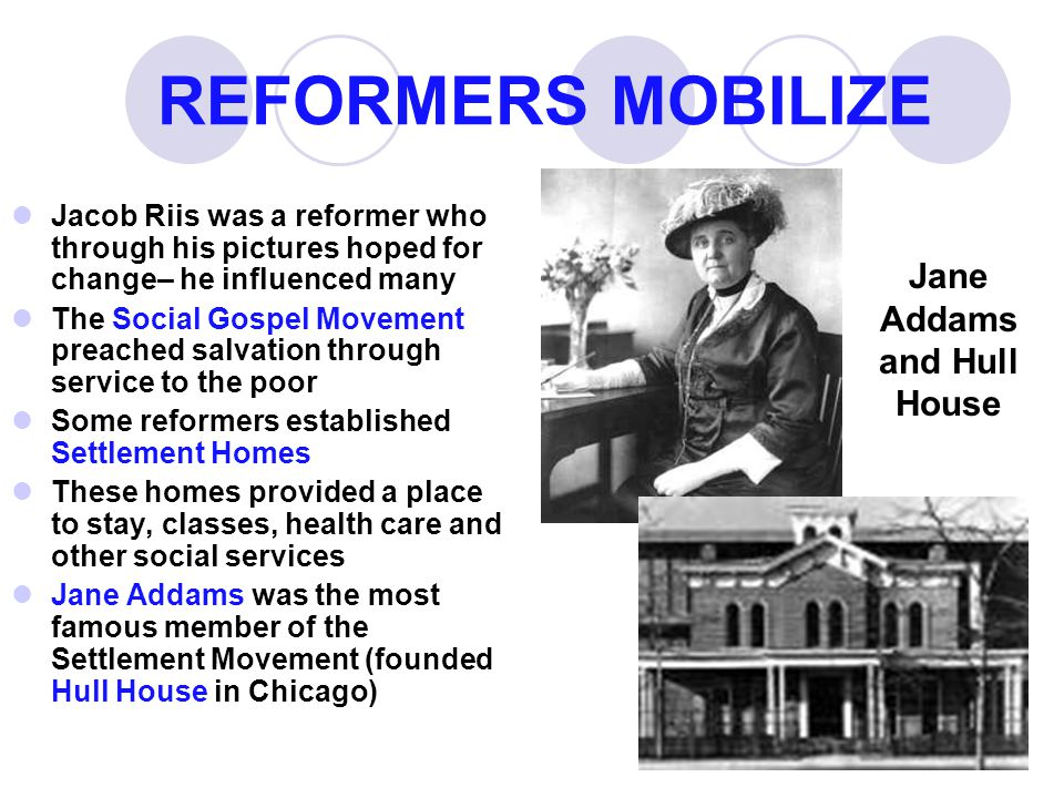 REFORMERS MOBILIZE Jacob Riis was a reformer who through his pictures hoped for change– he influenced many The Social Gospel Movement preached salvati