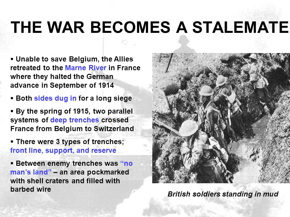 THE WAR BECOMES A STALEMATE  Unable to save Belgium, the Allies retreated to the Marne River in France where they halted the German advance in Septem