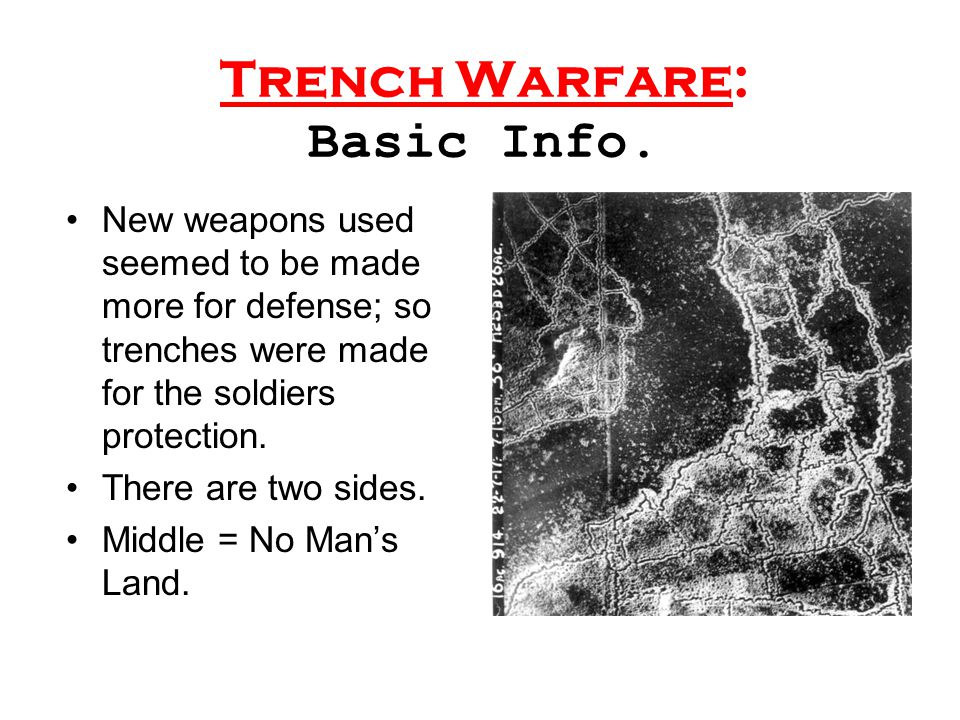 Trench Warfare: Basic Info. New weapons used seemed to be made more for defense; so trenches were made for the soldiers protection. There are two side
