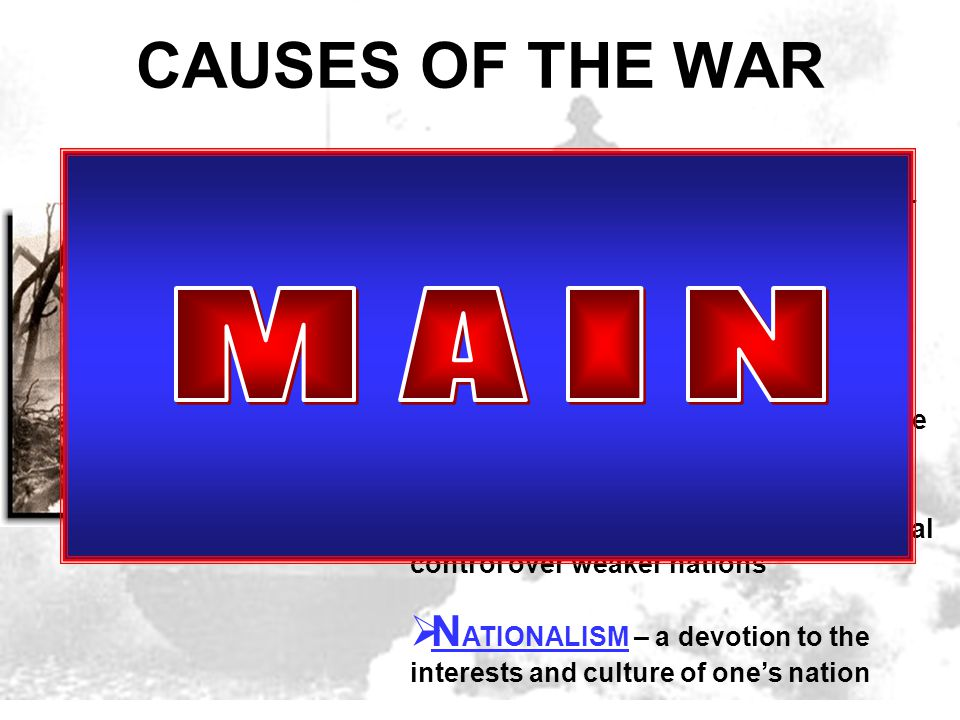 CAUSES OF THE WAR Historians have traditionally cited four long-term causes of the First World War  M ILITARISM – The growth of nationalism and imper