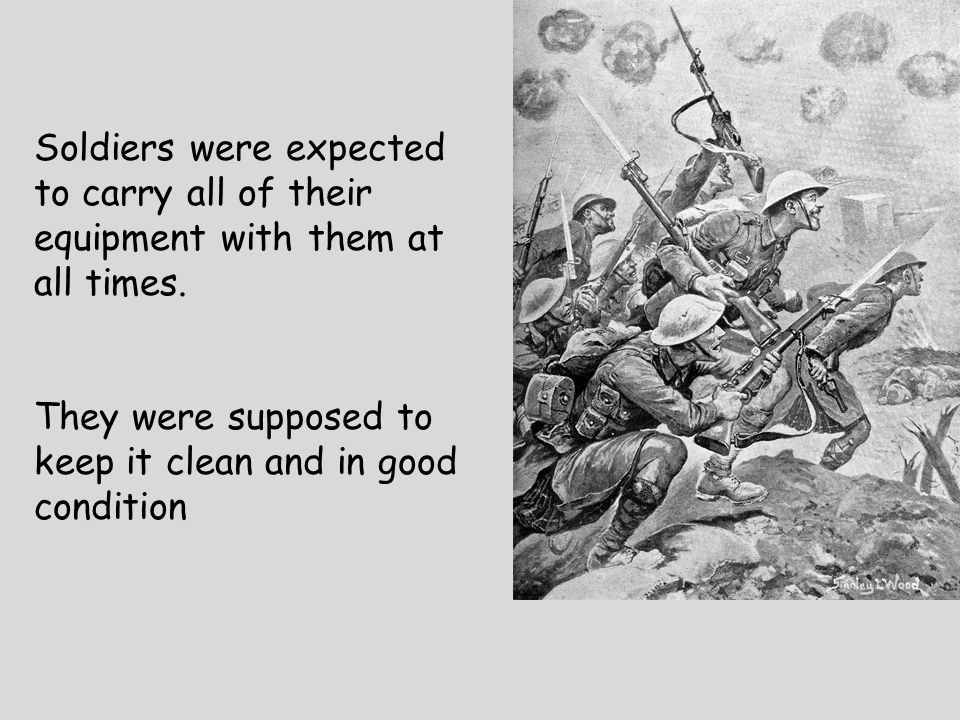 Soldiers were expected to carry all of their equipment with them at all times. They were supposed to keep it clean and in good condition
