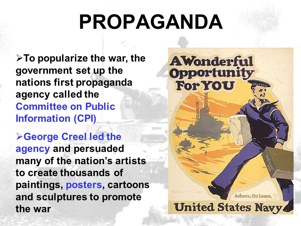 PROPAGANDA  To popularize the war, the government set up the nations first propaganda agency called the Committee on Public Information (CPI)  Georg