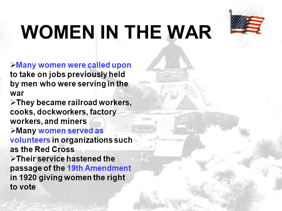 WOMEN IN THE WAR  Many women were called upon to take on jobs previously held by men who were serving in the war  They became railroad workers, cook