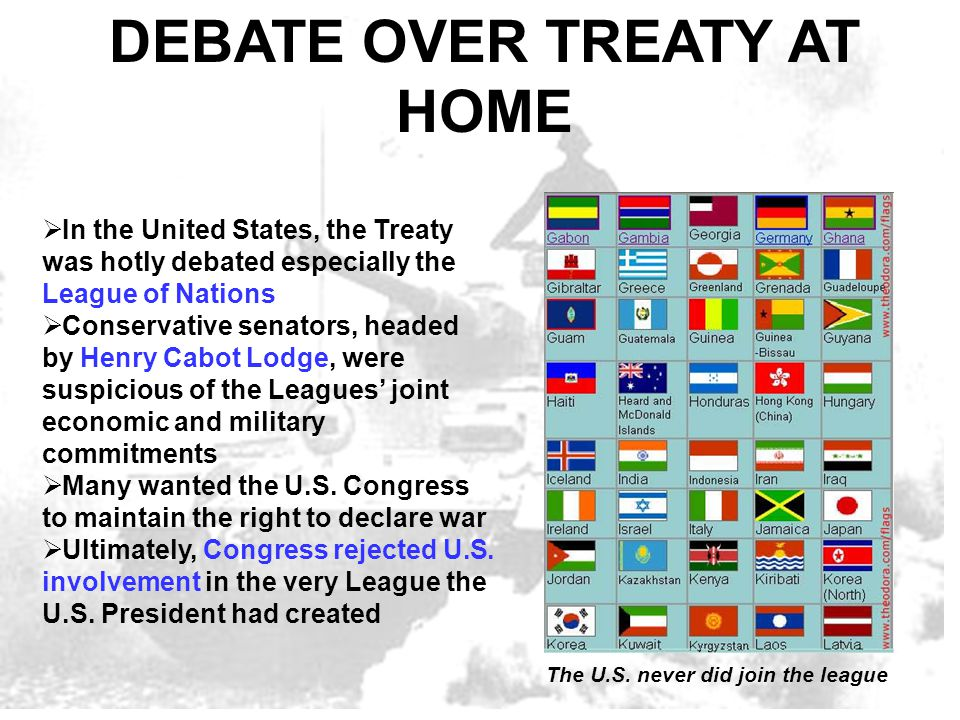  In the United States, the Treaty was hotly debated especially the League of Nations  Conservative senators, headed by Henry Cabot Lodge, were suspi