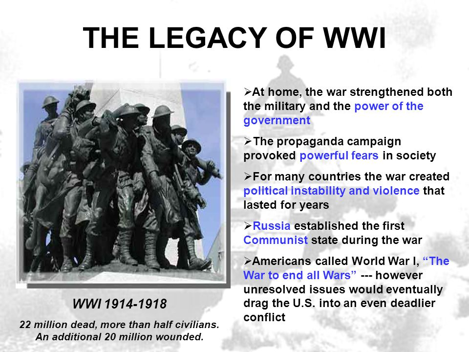 THE LEGACY OF WWI  At home, the war strengthened both the military and the power of the government  The propaganda campaign provoked powerful fears