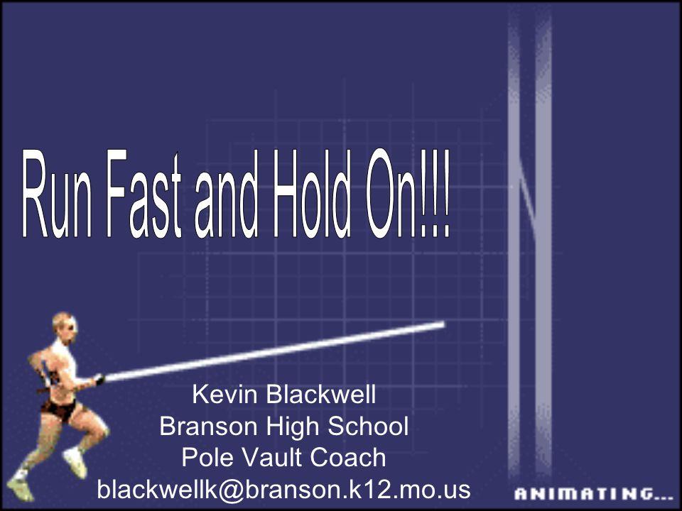 Kevin Blackwell Branson High School Pole Vault Coach blackwellk@branson.k12.mo.us