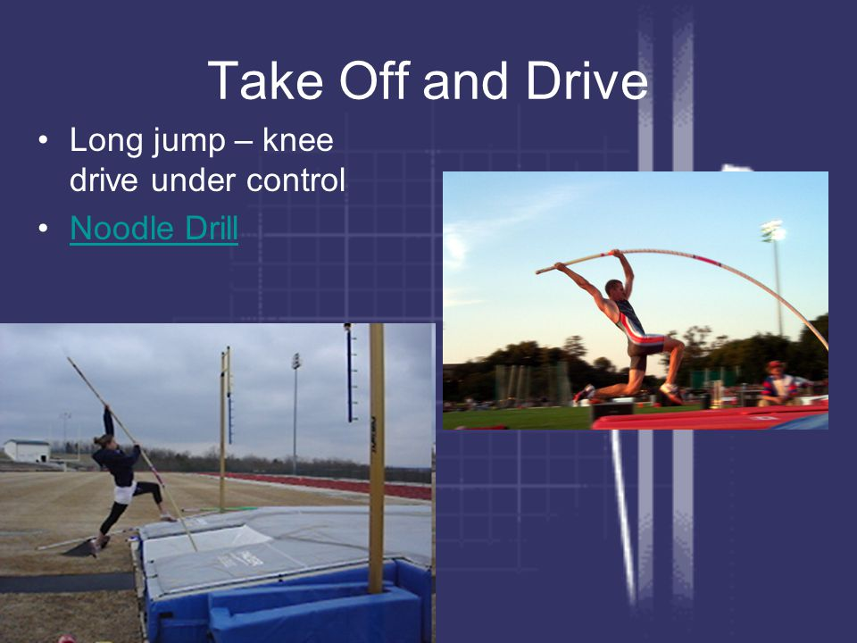Take Off and Drive Long jump – knee drive under control Noodle Drill