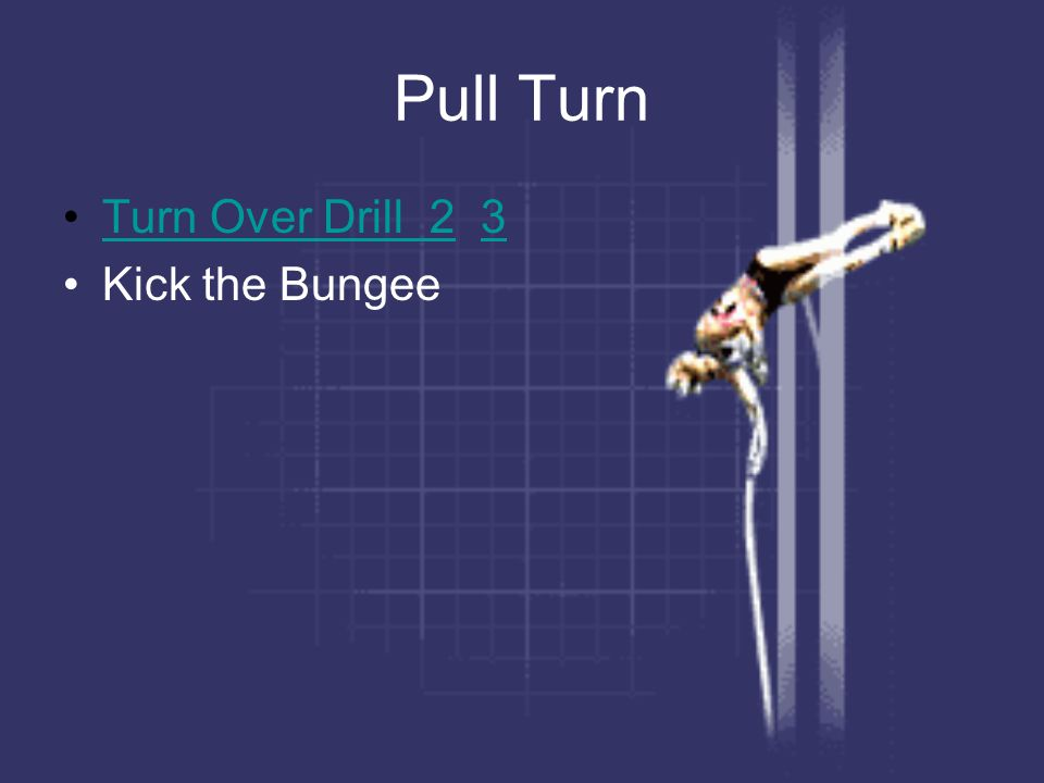 Pull Turn Turn Over Drill 2 3Turn Over Drill 23 Kick the Bungee