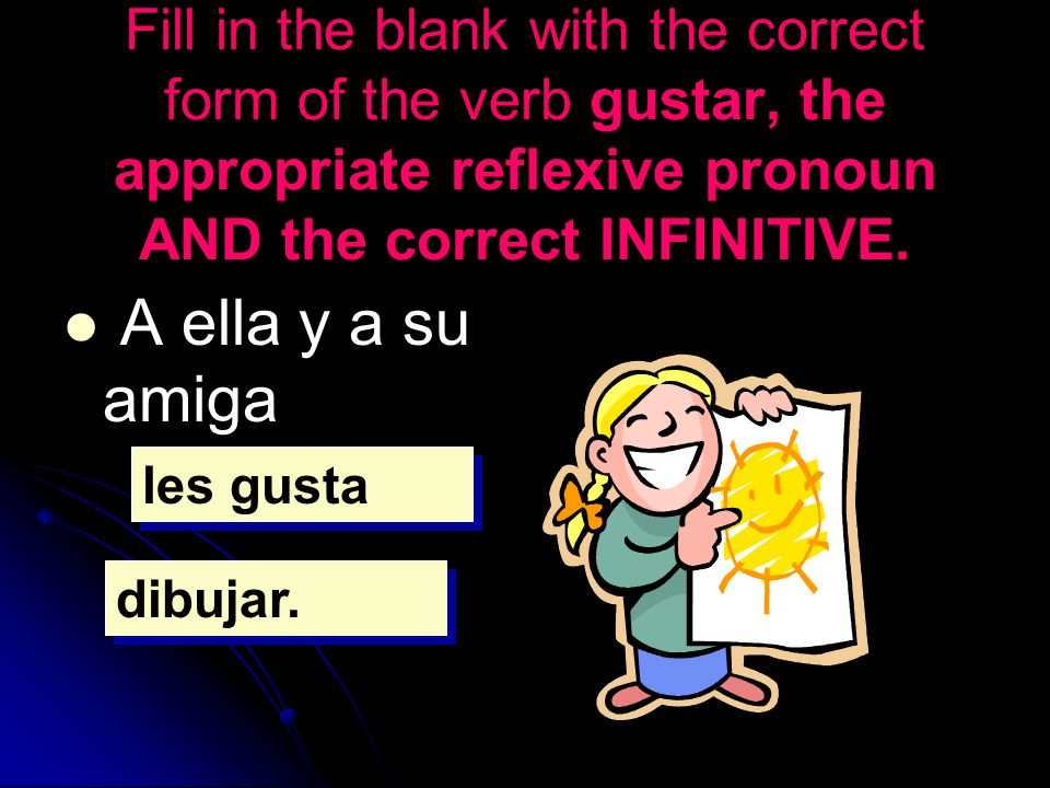 Fill in the blank with the correct form of the verb gustar, the appropriate reflexive pronoun AND the correct INFINITIVE. A ella y a su amiga les gust