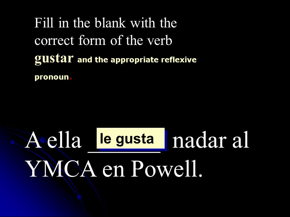 Fill in the blank with the correct form of the verb gustar, the appropriate reflexive pronoun AND the correct INFINITIVE.