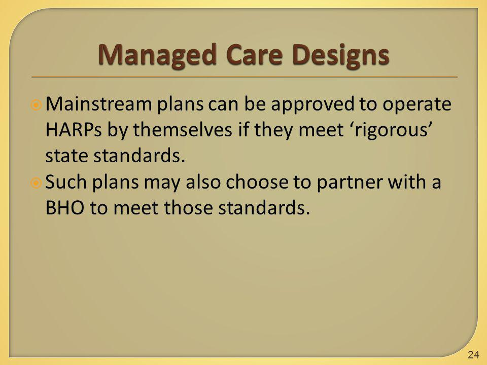  Mainstream plans can be approved to operate HARPs by themselves if they meet 'rigorous' state standards.  Such plans may also choose to partner wit