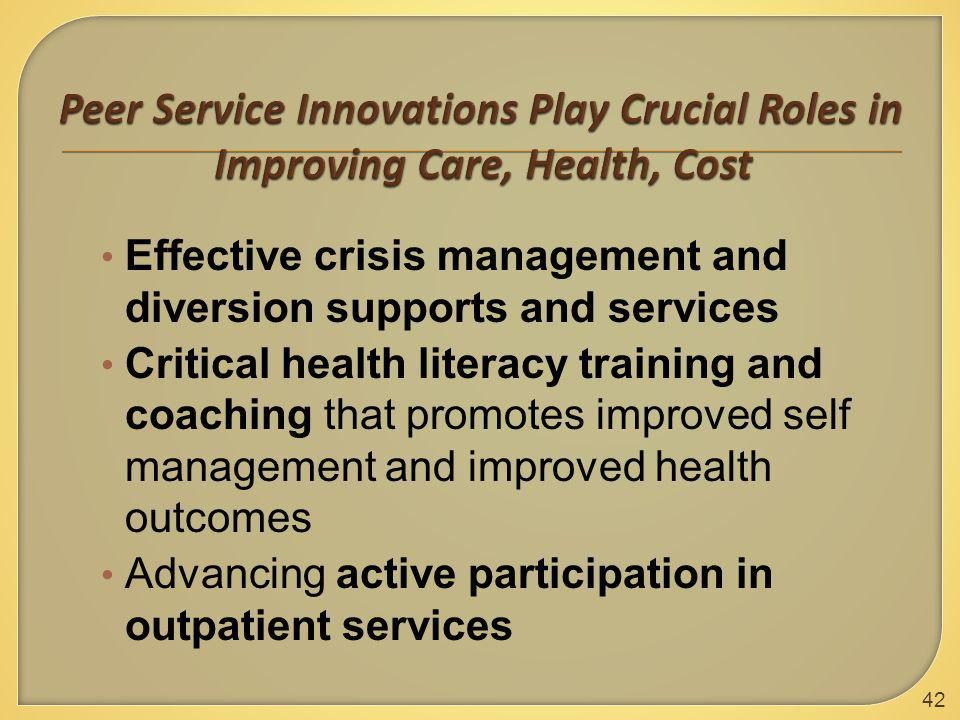 Effective crisis management and diversion supports and services Critical health literacy training and coaching that promotes improved self management