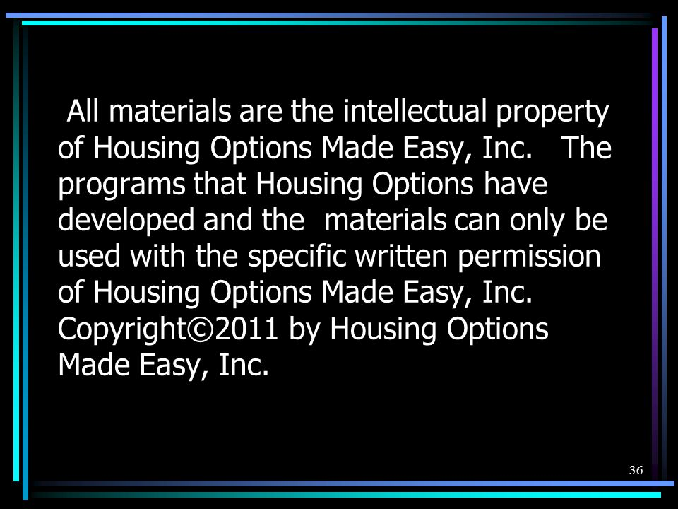 All materials are the intellectual property of Housing Options Made Easy, Inc. The programs that Housing Options have developed and the materials can