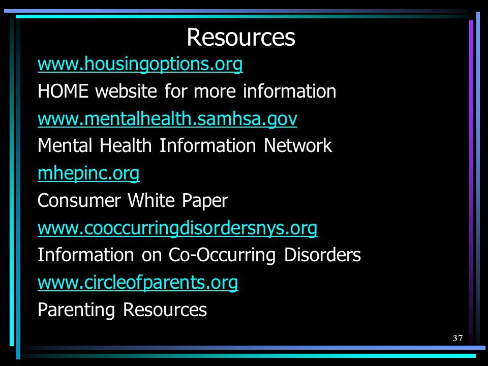 Resources www.housingoptions.org HOME website for more information www.mentalhealth.samhsa.gov Mental Health Information Network mhepinc.org Consumer