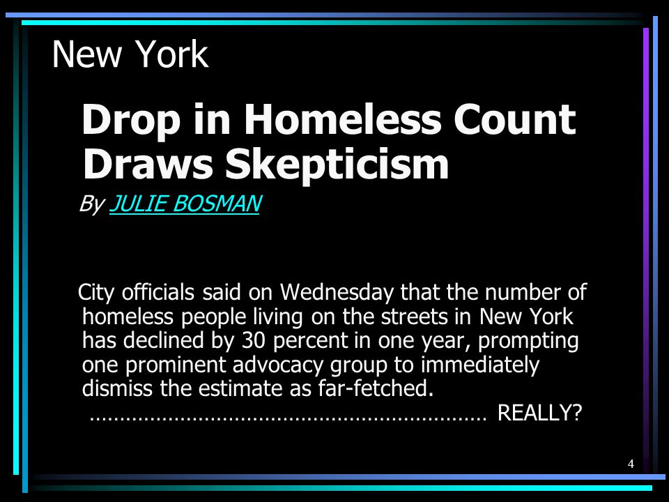 New York Drop in Homeless Count Draws Skepticism By JULIE BOSMANJULIE BOSMAN City officials said on Wednesday that the number of homeless people livin