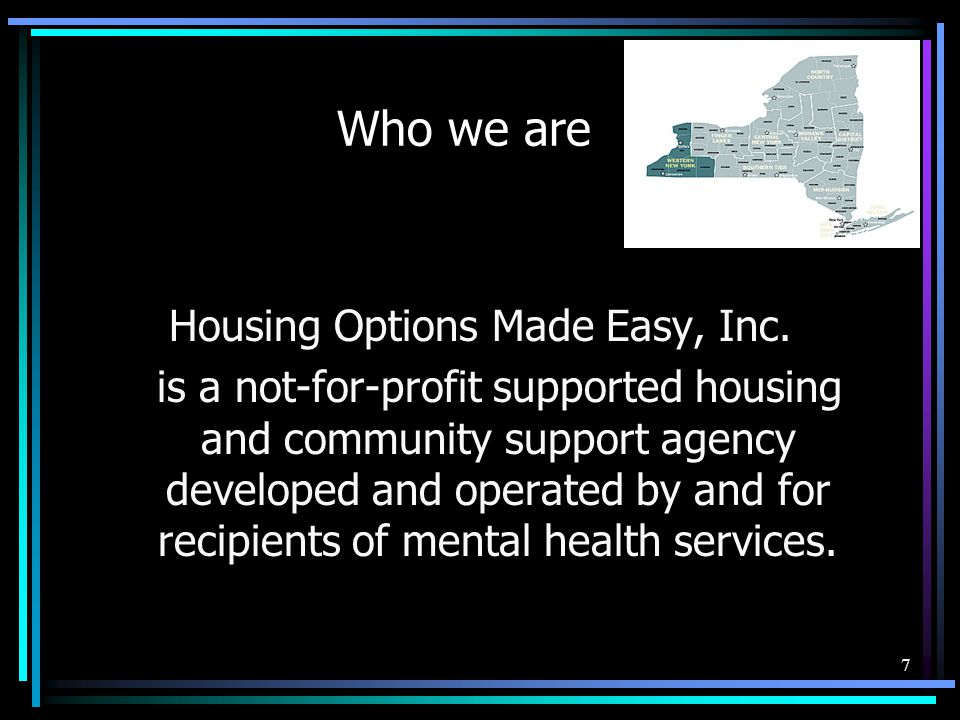 Housing Options Made Easy, Inc. is a not-for-profit supported housing and community support agency developed and operated by and for recipients of men