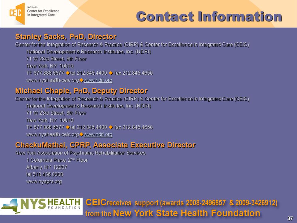 37 Contact Information Stanley Sacks, P H D, Director Center for the Integration of Research & Practice (CIRP) & Center for Excellence in Integrated Care (CEIC) National Development & Research Institutes, Inc.