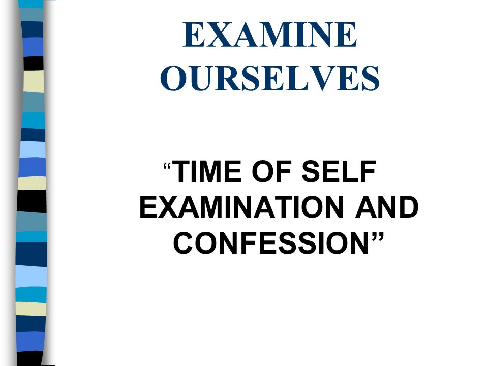 EXAMINE OURSELVES TIME OF SELF EXAMINATION AND CONFESSION