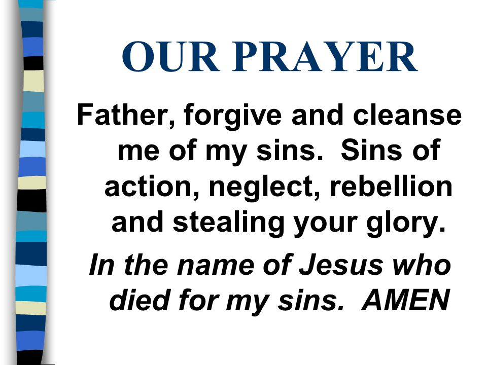 OUR PRAYER Father, forgive and cleanse me of my sins.