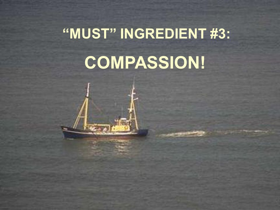 MUST INGREDIENT #3: COMPASSION!