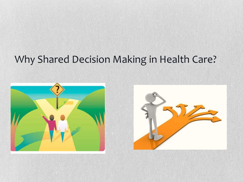 Why Shared Decision Making in Health Care?