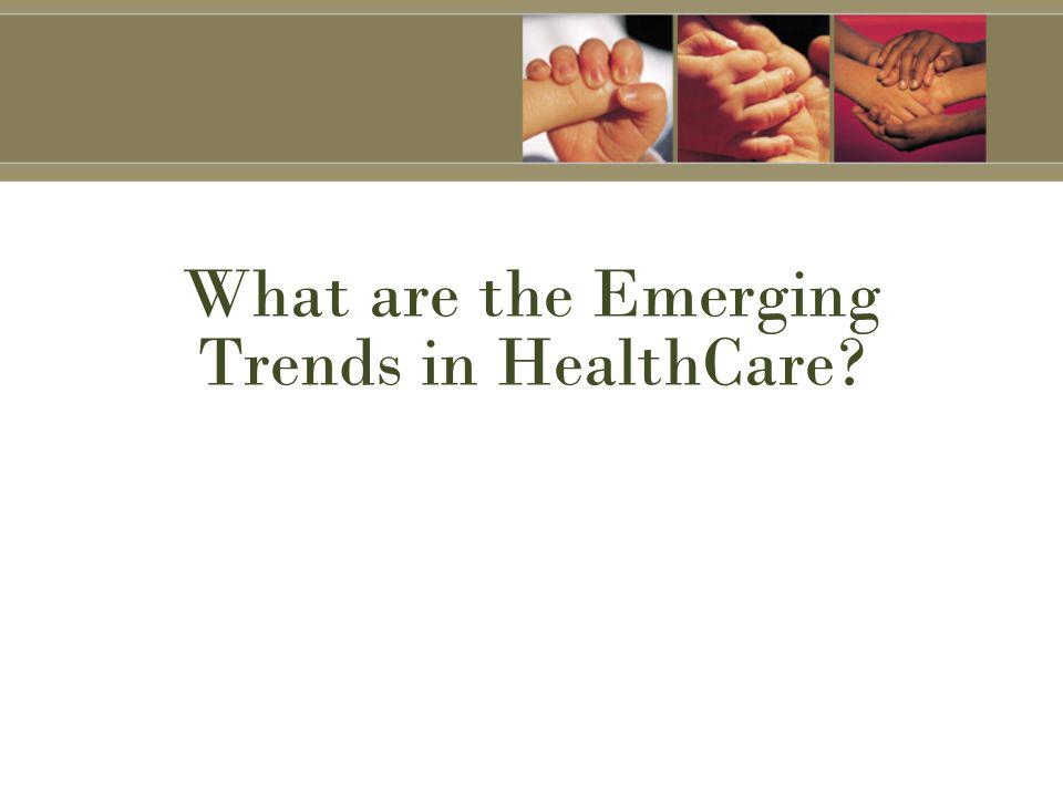 What are the Emerging Trends in HealthCare