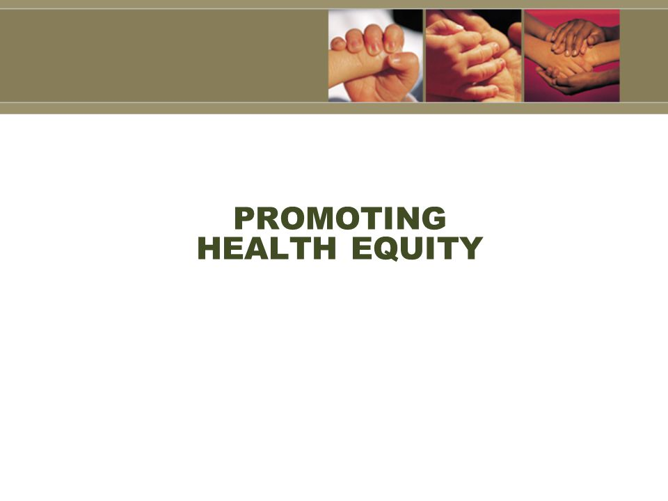 PROMOTING HEALTH EQUITY