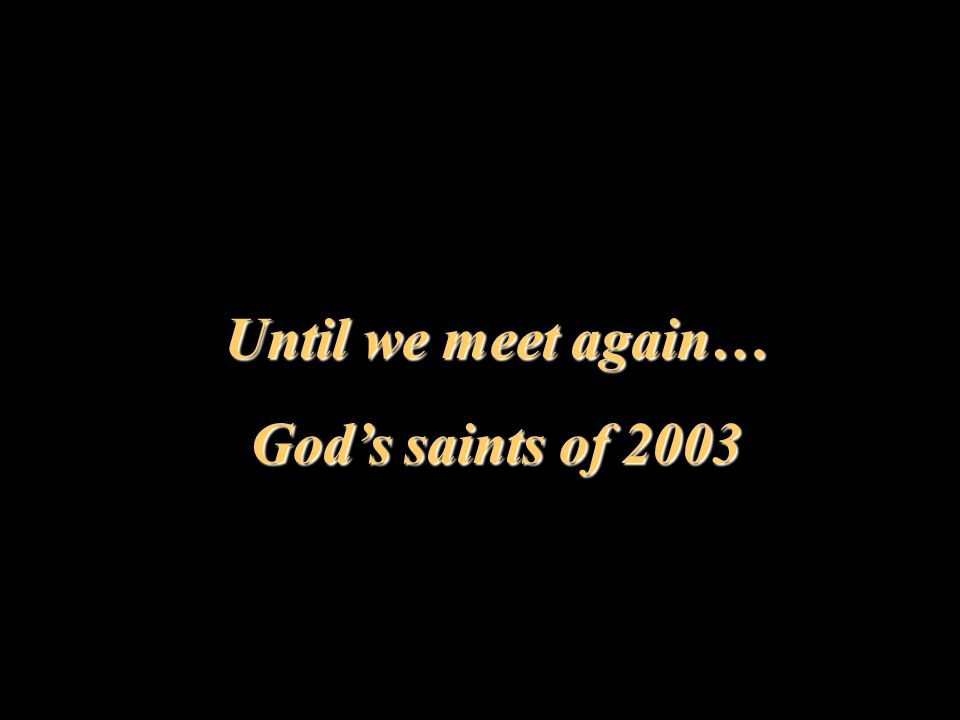 Until we meet again… God's saints of 2003