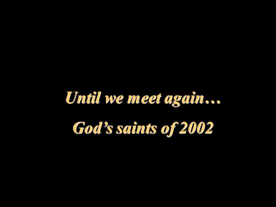 Until we meet again… God's saints of 2002