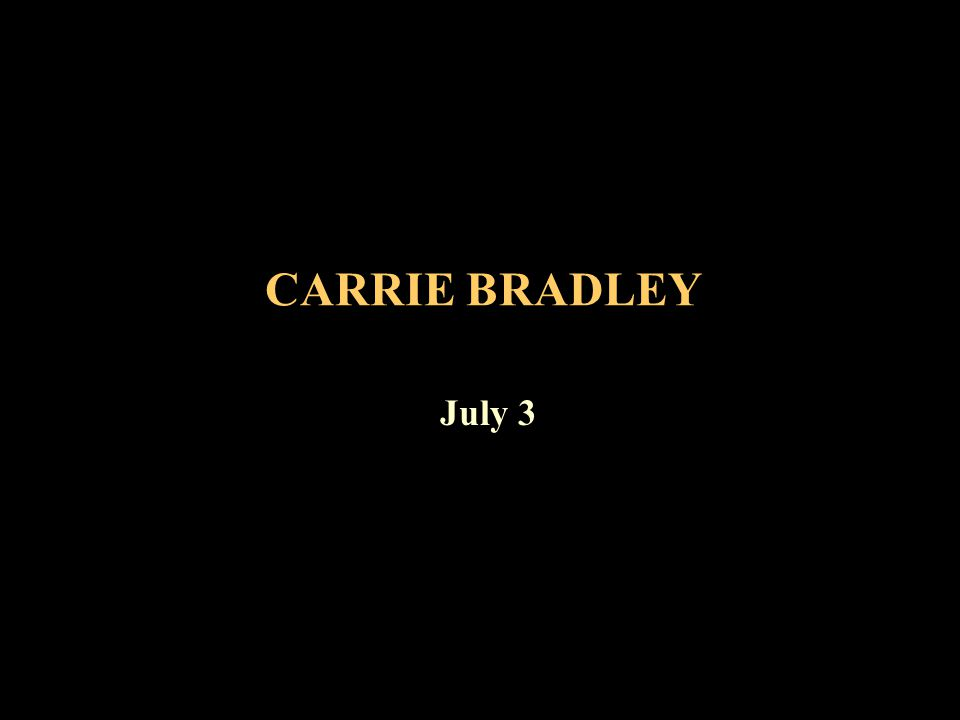 CARRIE BRADLEY July 3