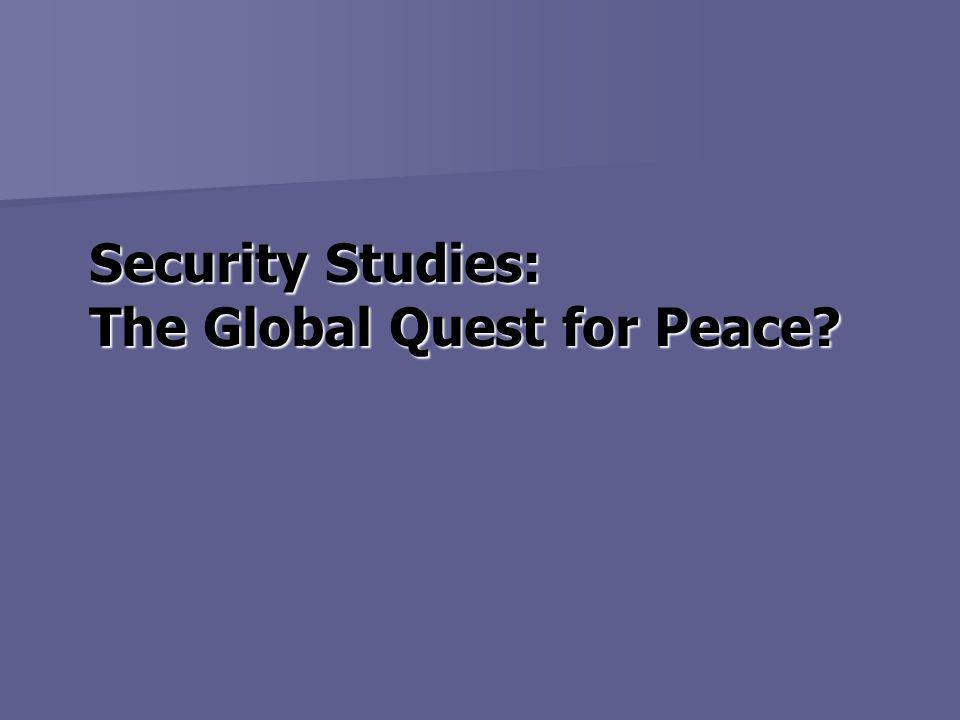 Security Studies: The Global Quest for Peace?