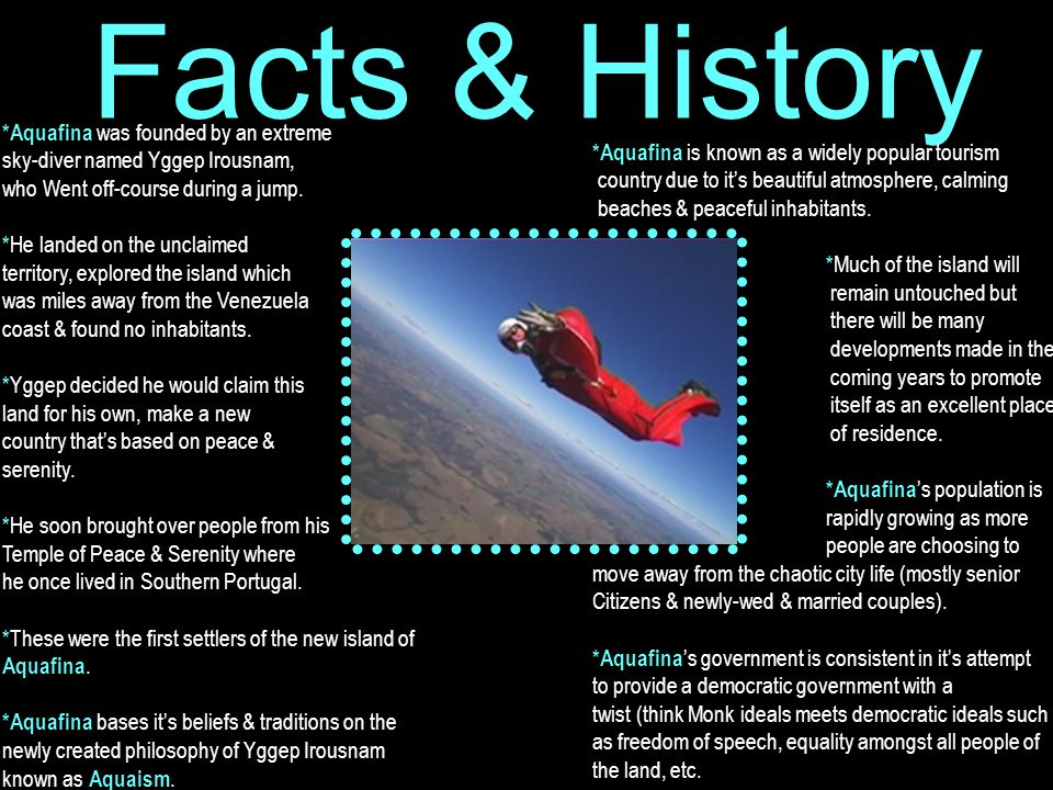 Facts & History *Aquafina was founded by an extreme sky-diver named Yggep Irousnam, who Went off-course during a jump.