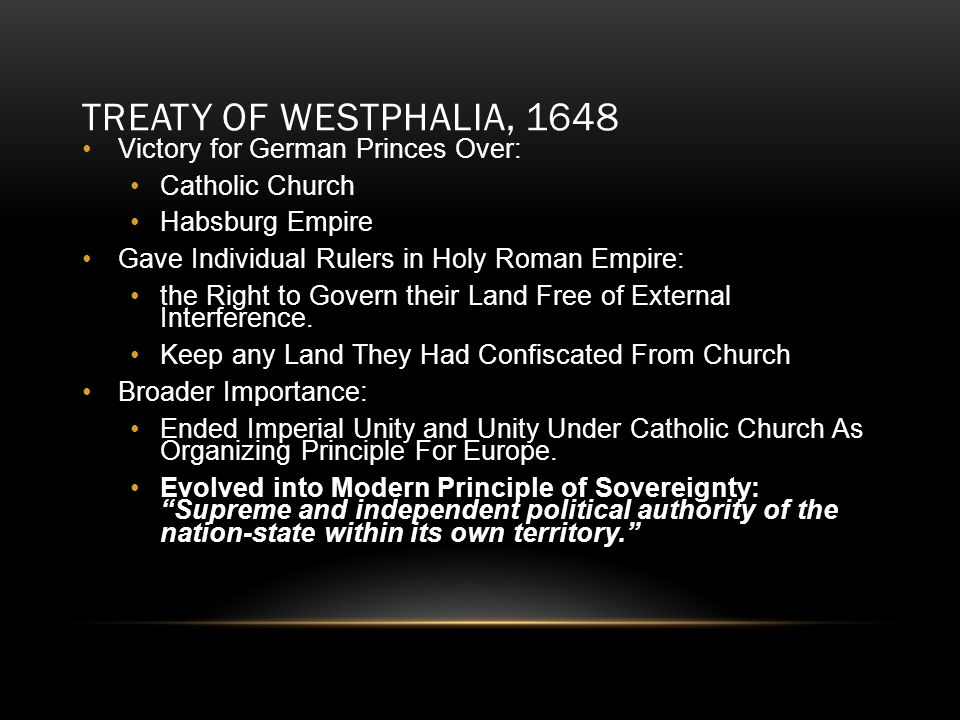 TREATY OF WESTPHALIA, 1648 Victory for German Princes Over: Catholic Church Habsburg Empire Gave Individual Rulers in Holy Roman Empire: the Right to