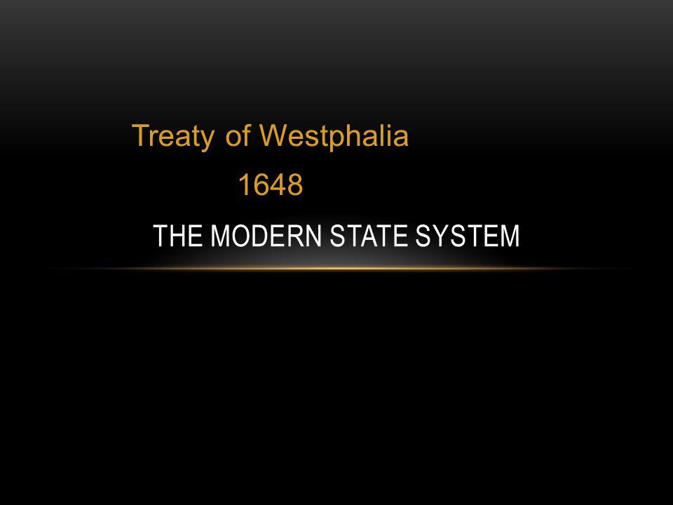 Treaty of Westphalia 1648 THE MODERN STATE SYSTEM