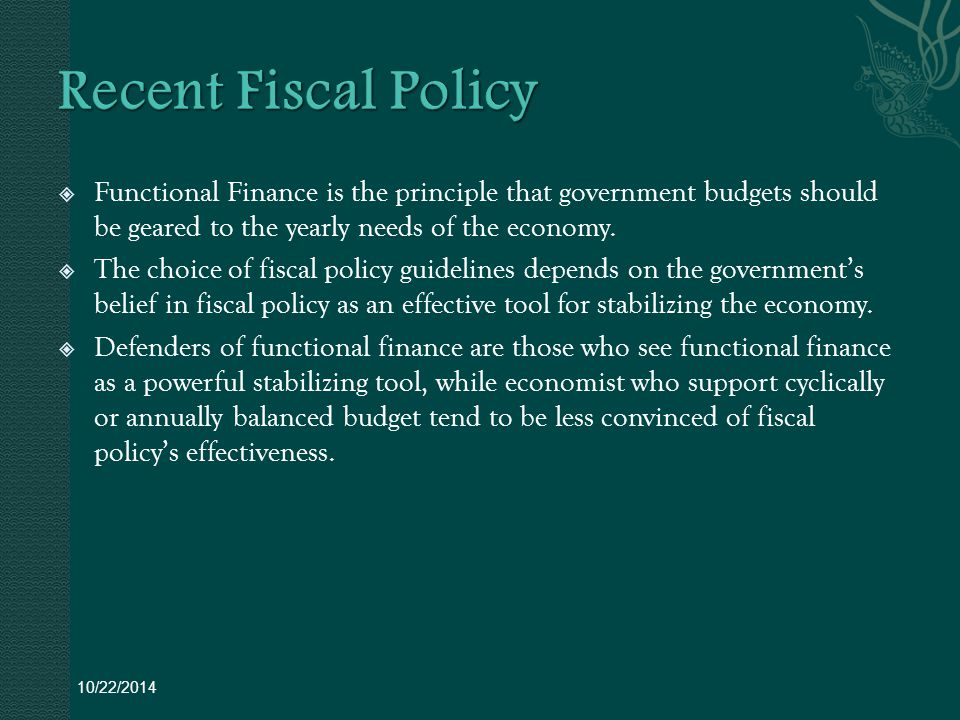  Functional Finance is the principle that government budgets should be geared to the yearly needs of the economy.
