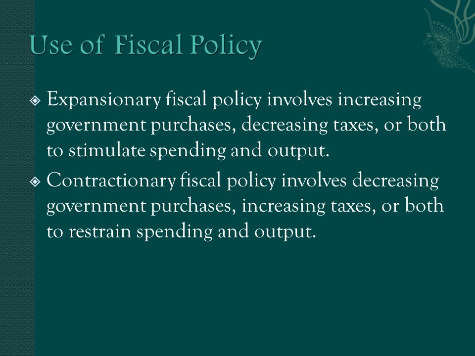  Expansionary fiscal policy involves increasing government purchases, decreasing taxes, or both to stimulate spending and output.