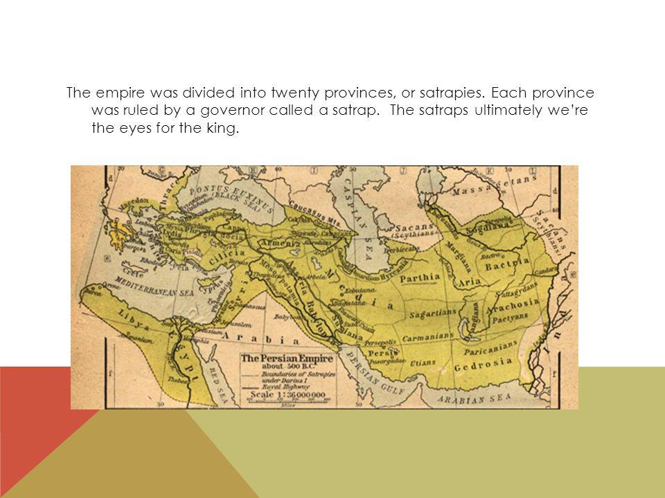 The empire was divided into twenty provinces, or satrapies.