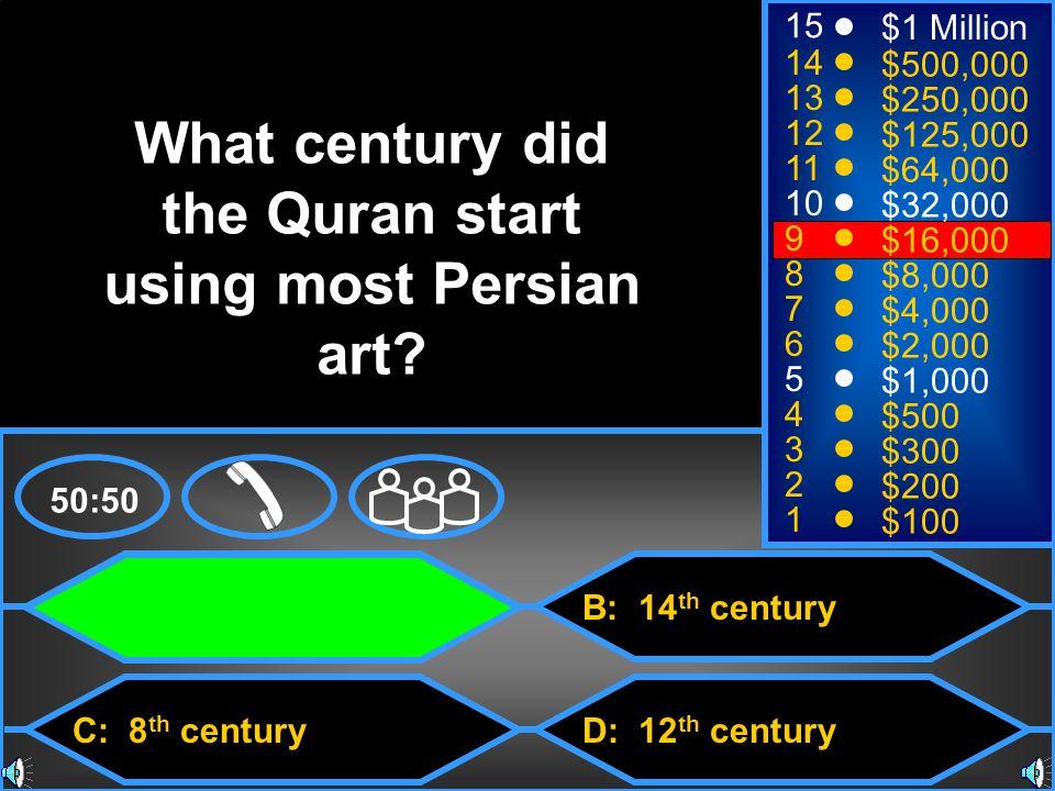 A: 13 th century C: 8 th century B: 14 th century D: 12 th century 50:50 15 14 13 12 11 10 9 8 7 6 5 4 3 2 1 $1 Million $500,000 $250,000 $125,000 $64