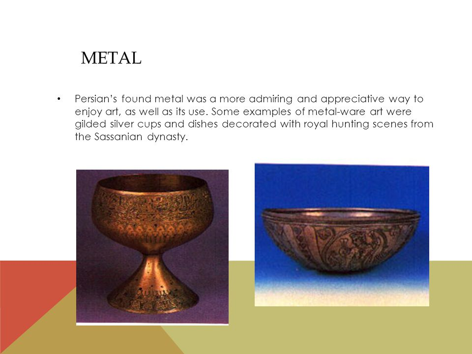 Persian's found metal was a more admiring and appreciative way to enjoy art, as well as its use.