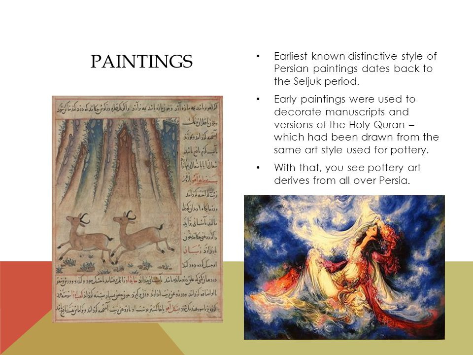 PAINTINGS Earliest known distinctive style of Persian paintings dates back to the Seljuk period.