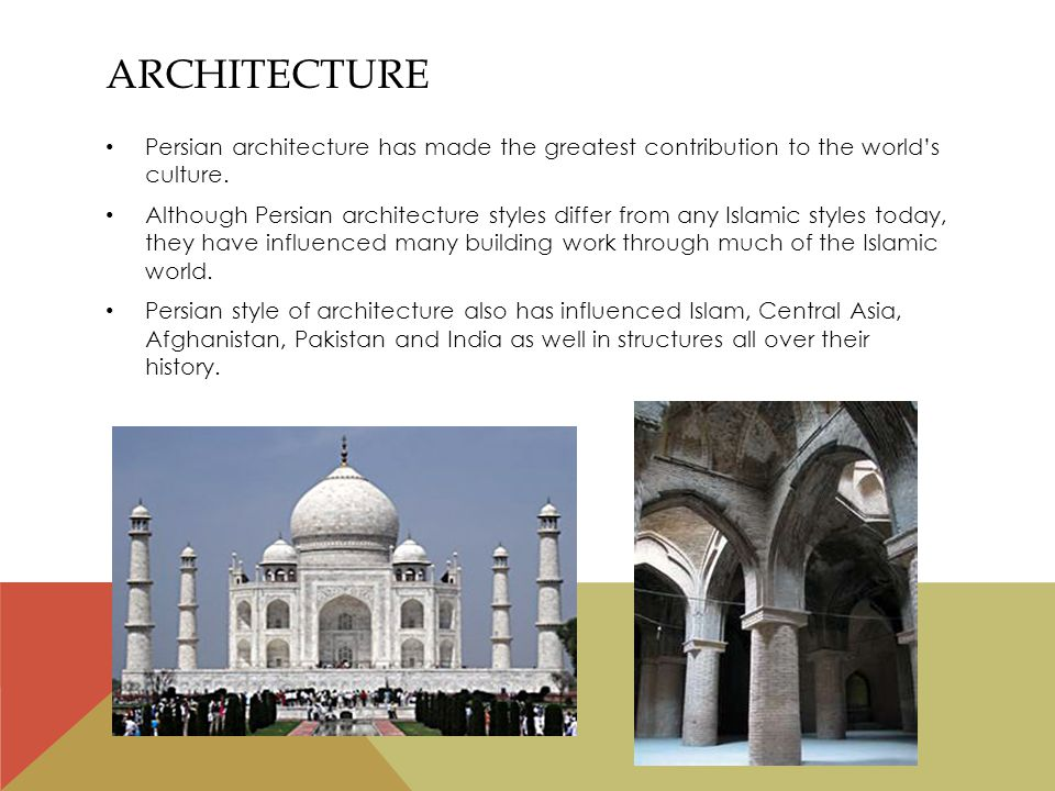 ARCHITECTURE Persian architecture has made the greatest contribution to the world's culture.