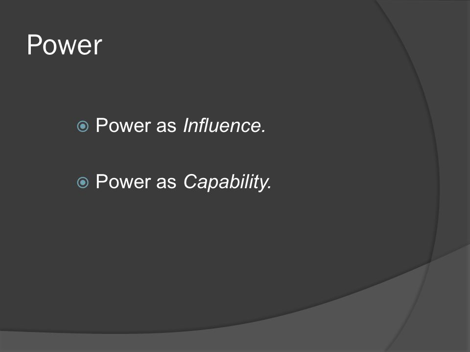 Power  Power as Influence.  Power as Capability.