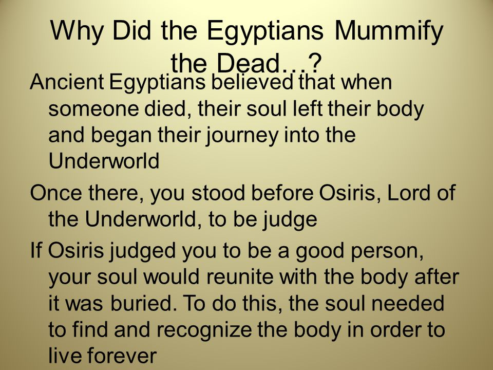 Later, ancient Egyptians began to bury the dead in coffins to protect from wild animals in the desert.