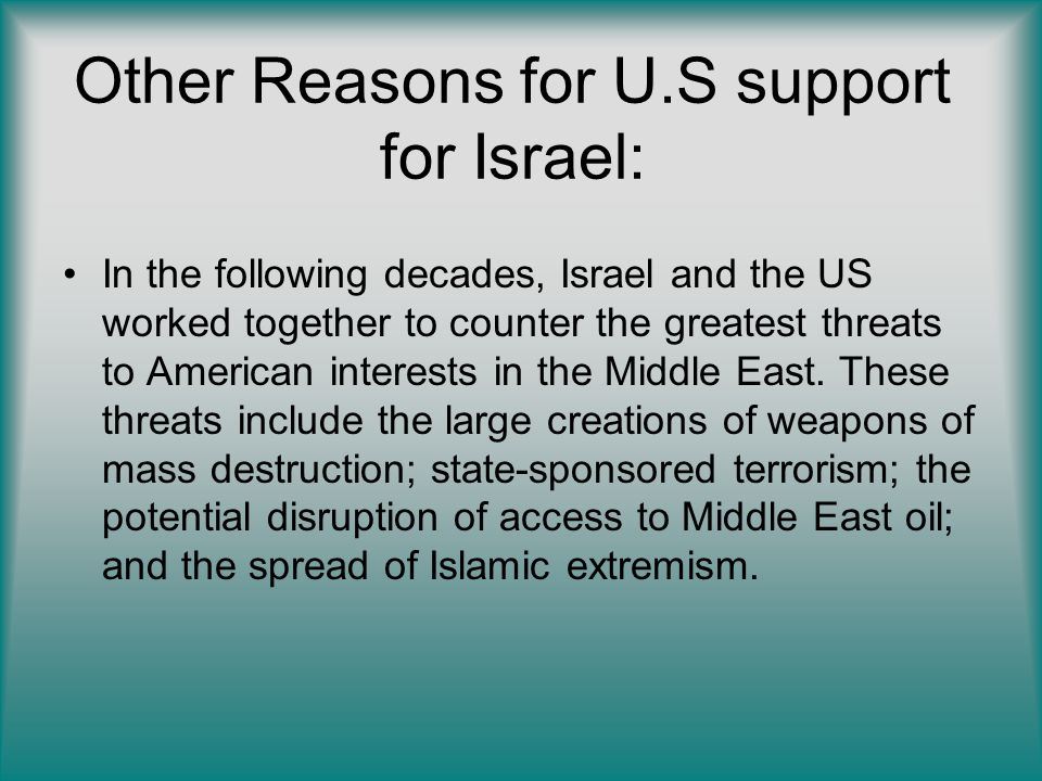 Other Reasons for U.S support for Israel: In the following decades, Israel and the US worked together to counter the greatest threats to American inte