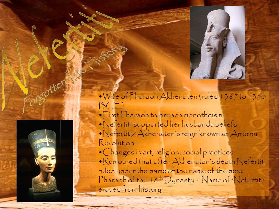 Wife of Pharaoh Akhenaten (ruled 1367 to 1350 BCE) First Pharaoh to preach monotheism Nefertiti supported her husbands beliefs Nefertiti/Akhenaten's r