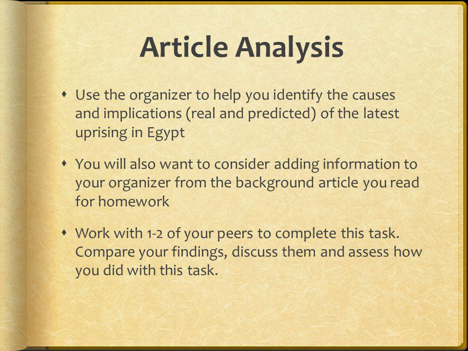 Article Analysis  Use the organizer to help you identify the causes and implications (real and predicted) of the latest uprising in Egypt  You will also want to consider adding information to your organizer from the background article you read for homework  Work with 1-2 of your peers to complete this task.